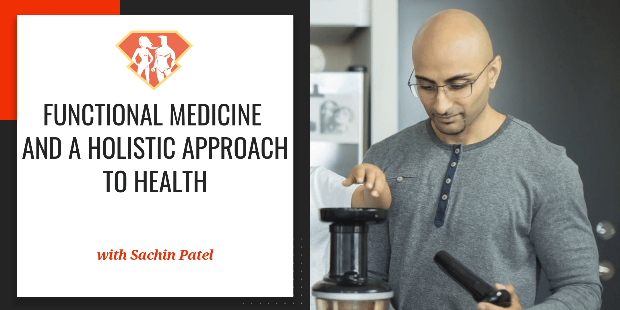 Sachin Patel On Functional Medicine And A Holistic Approach To