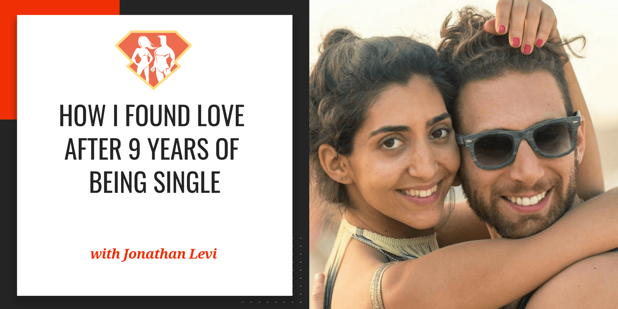 How I Found Love    After 9 Years Of Being Single - SuperHuman Academy