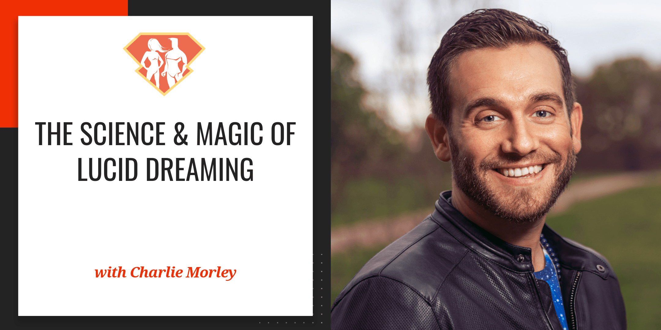 The Science & Magic Of Lucid Dreaming W/ Charlie Morley - SuperHuman