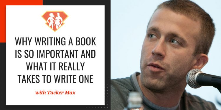 In this episode with Tucker Max, we discover why writing a book is so important, why almost everyone has a book inside them, and how to actually write one.