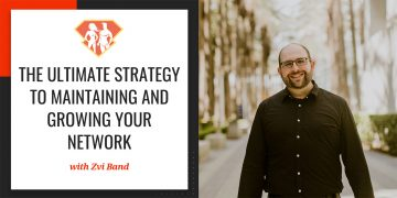 In this week's episode with Zvi Band, we discuss the importance of networking, and we discover the ultimate strategy to maintain and grow our network.