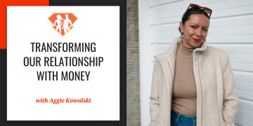 In this episode with Aggie Kowalski, we explore what having a relationship with money really means, and how we can improve and optimize our own.