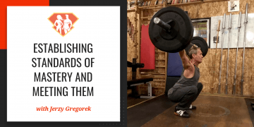 In this episode with Jerzy Gregorek, we learn all about the concept of standards of mastery, we figure out how to define them, as well as how to meet them.
