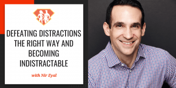 In this episode with Nir Eyal, we learn all about his all-new book, Indistractable, and we learn how to defeat distractions the right way.