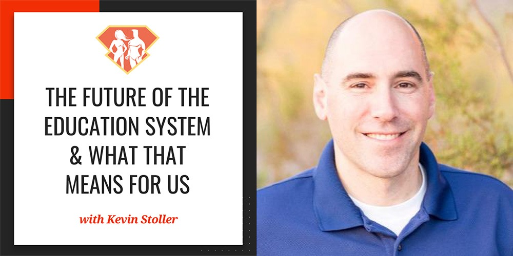 In this episode with Kevin Stoller, we talk about the current education system, what the future holds for it, and what that means for us and our children.