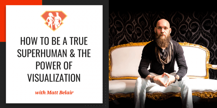 In this episode with Matt Belair, we discover what he has learned after seeking out an incredible number of SuperHumans, and how to bring that in our lives.