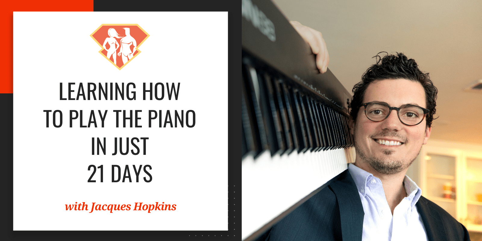 In this episode with Jacques Hopkins, we learned why everyone can learn how to play a musical instrument, and how to learn to play the piano in 21 days.