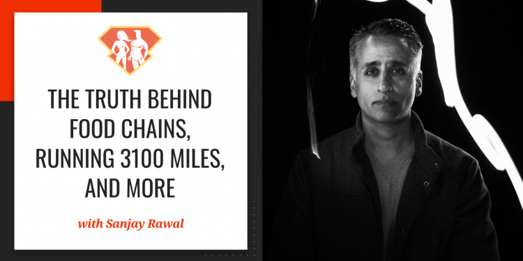 In this episode with Sanjay Rawal, we understand a lot of what Sanjay has learned by creating documentaries on food chains and people running 3100 miles!