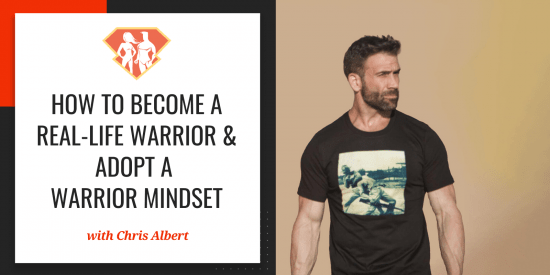 In this episode with Chris Albert, we talk about Chris' amazing story, as well as how we can adopt a warrior mindset and become real-life warriors.