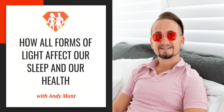 In this episode with Andy Mant, we go deep into how all forms of light affect out sleep and health in general, be it blue light, sunlight, or anything else.
