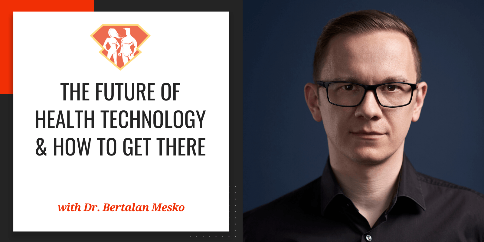In this episode with Dr. Bertalan Mesko, we discover what the future of health technology looks like, and what needs to happen for the world to get there.