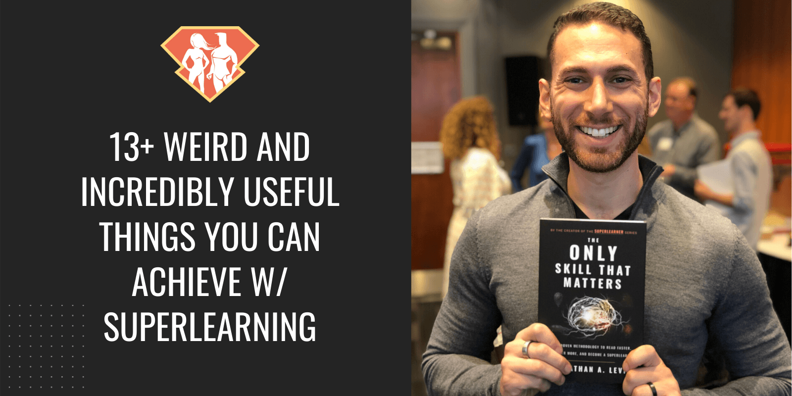 Discover 13+ weird and incredibly useful things you can achieve by learning how to learn, through Jonathan Levi's personal experience with SuperLearning.