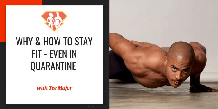 In this episode with Tee Major, we are talking about why and how we need to stay fit, even during the Covid-19 quarantine, and how to do so effectively!