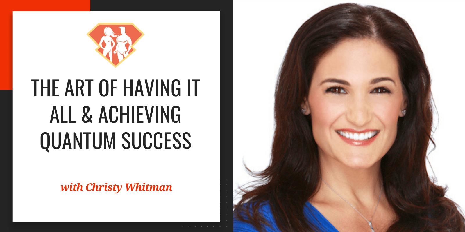Christy Whitman On The Art Of Having It All & Achieving Quantum Success