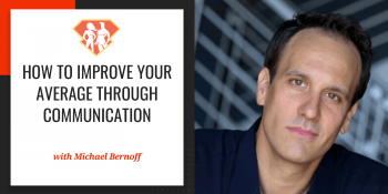 How To Improve Your Average Through Communication w/ Michael Bernoff