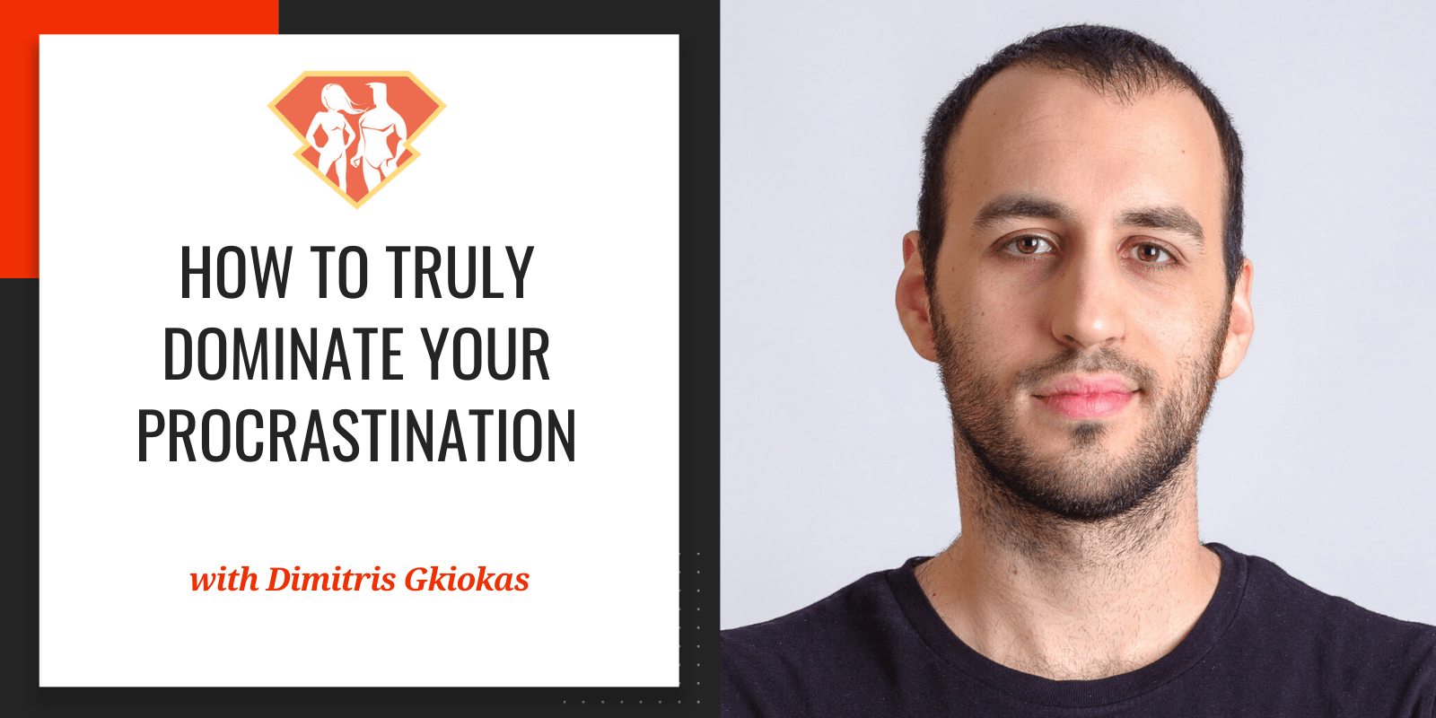 How To Truly Dominate Your Procrastination With Dimitris Gkiokas