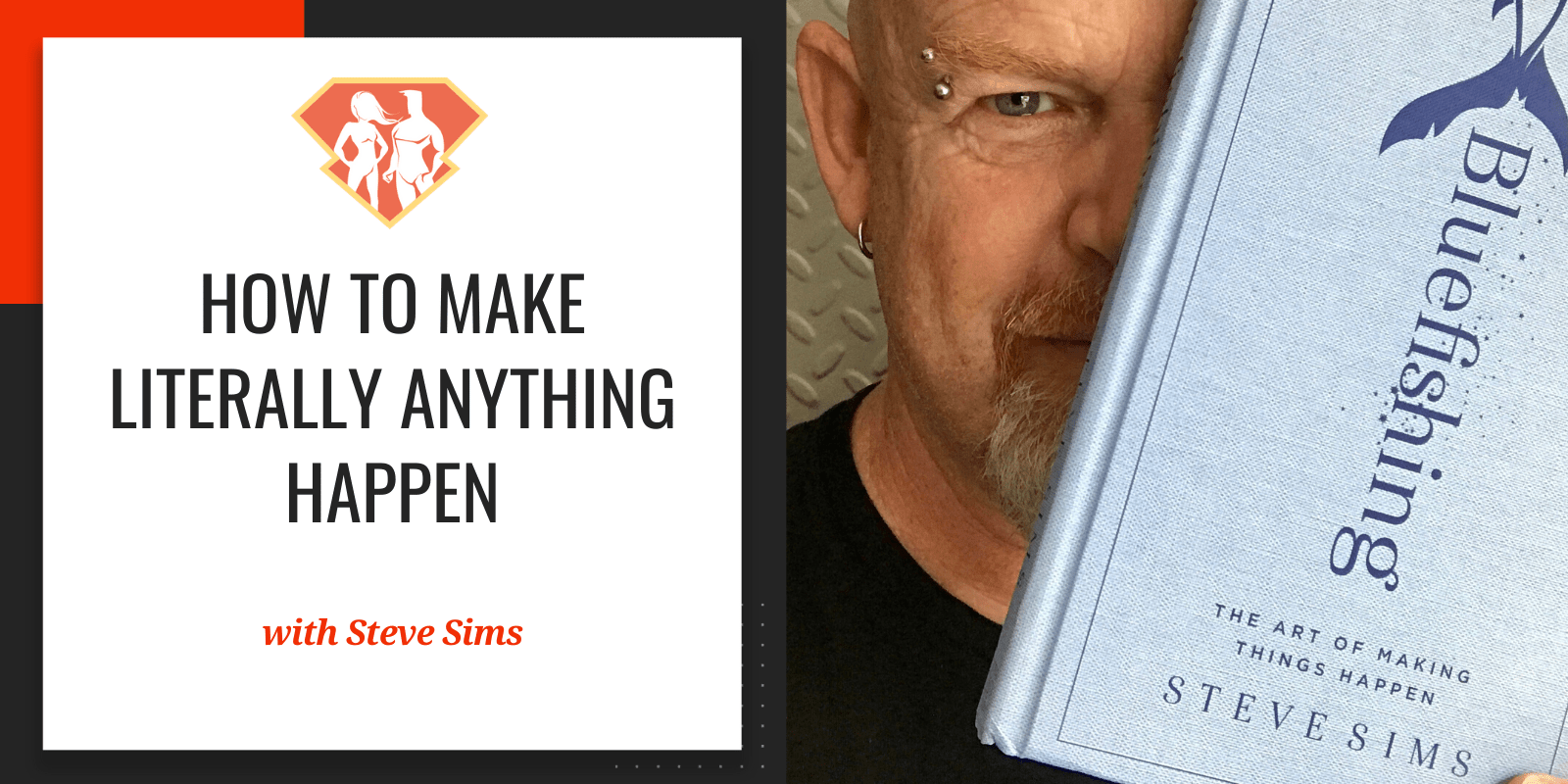 How To Make Literally Anything Happen W/ Steve Sims