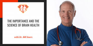 The Importance And The Science Of Brain Health W/ Dr. Bill Sears