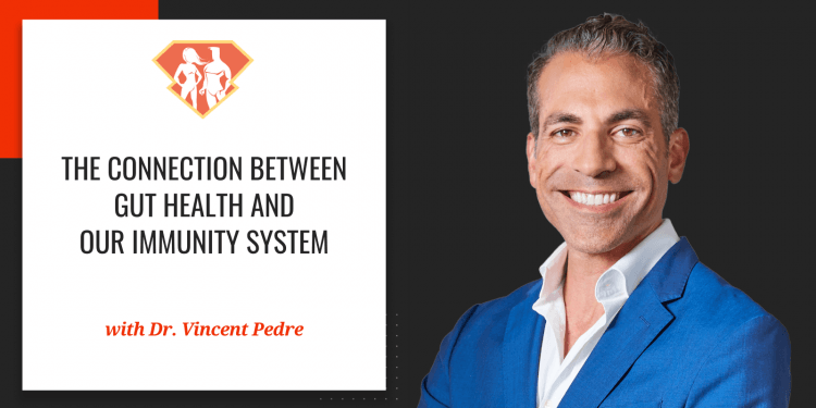 The Connection Between Gut Health And Our Immunity System W/ Dr. Vincent Pedre