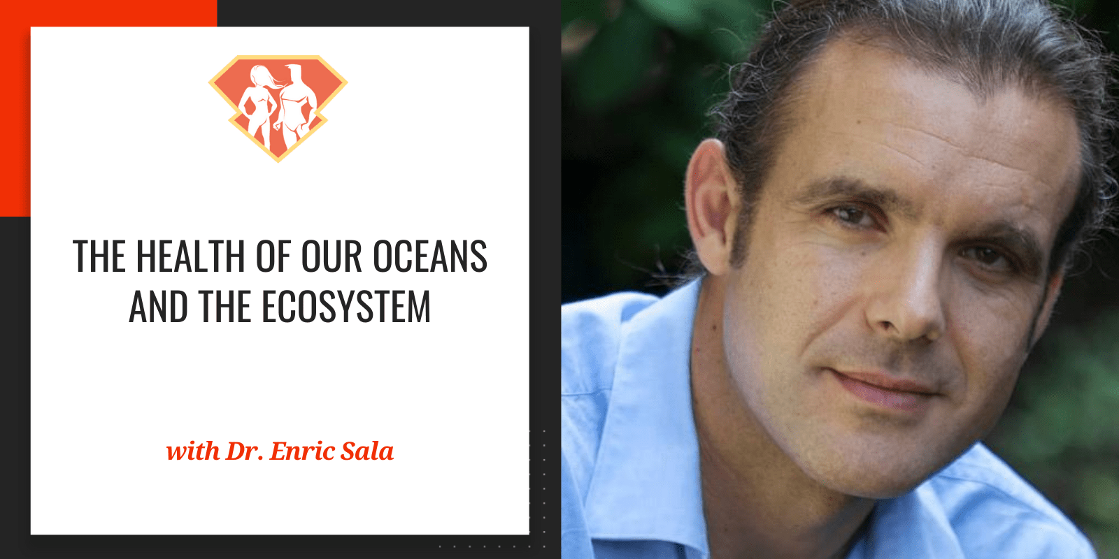 Dr. Enric Sala On The Health Of Our Oceans And The Ecosystem