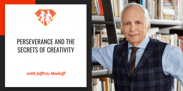 Jeffrey Madoff On Perseverance And The Secrets Of Creativity