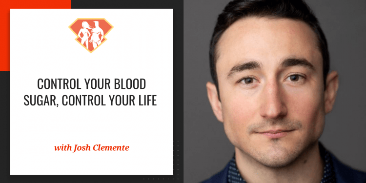 Control Your Blood Sugar, Control Your Life w/ Josh Clemente of LEVELS