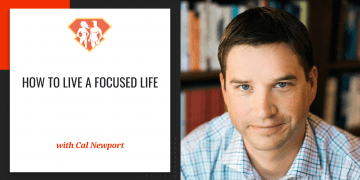 Cal Newport On How To Live A Focused Life