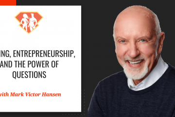 Mark Victor Hansen On Writing, Entrepreneurship, And The Power Of Questions