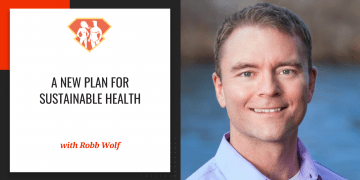 A New Plan For Sustainable Health w/ Robb Wolf