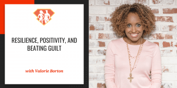 Resilience, Positivity, and Beating Guilt W/ Valorie Burton