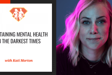 Maintaining Mental Health In The Darkest Times W/ Kati Morton